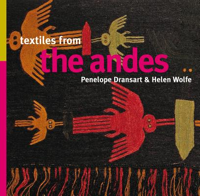 Textiles of the Andes By Dransart, Penelope